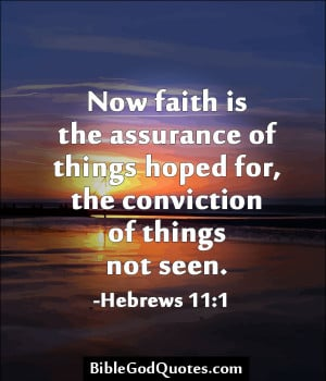 ... Of Things Hoped For, The Conviction Of Things Not Seen. - Bible Quote
