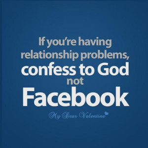 If you are having relationship problems, confess to God not Facebook ...