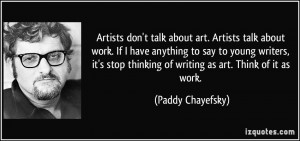quote-artists-don-t-talk-about-art-artists-talk-about-work-if-i-have ...