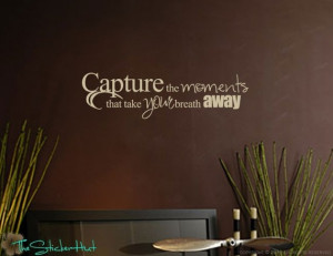 Capture the moments that take your breath away