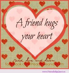 hugs pictures and quotes | ... friend hugs your heart | FrienshipQuot ...