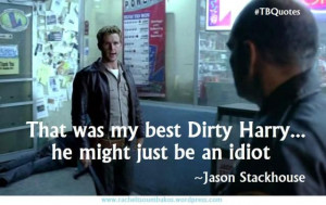 Jason Stackhouse quote. True Blood season six. Funny True Blood quote.