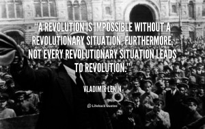 revolution is impossible without a revolutionary situation ...