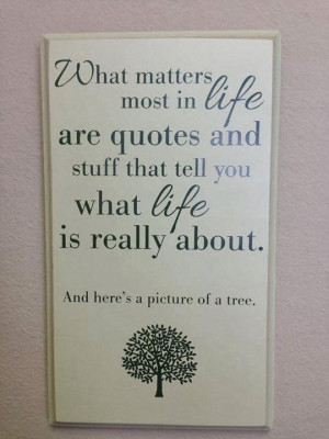 What matters most in life are quotes and stuff that tell you what life ...