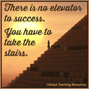 ... is no elevator to success you have to take the stairs author unknown