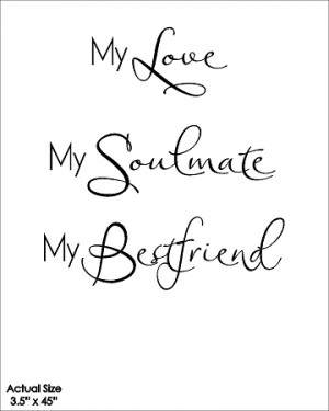 Home > 400 FABULOUS QUOTES! > Life > My Love My Soulmate My Bestfriend