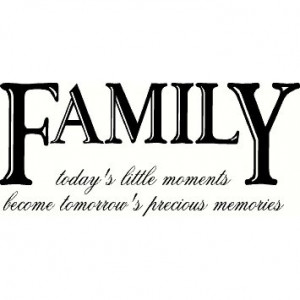 com: FAMILY today's little moments become tomorrow's precious memories ...
