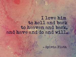 love him to hell and back to heaven and back, and have and do and ...