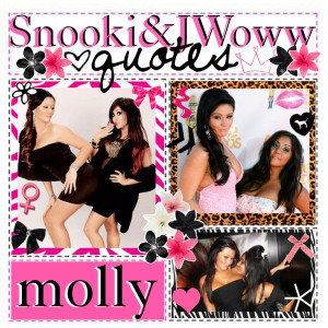 friends, Snooki and Jwoww (: I'll be giving you some of their quotes ...