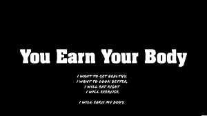finally, I wanted to earn my body.