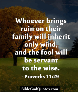 ... Only Wind, And The Fool Will Be Servant To The Wise. ~ Bible Quote