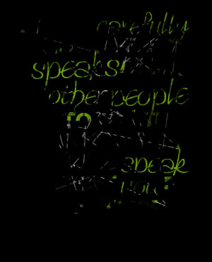 Quotes Picture: listen carefully how a person speaks about other ...