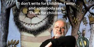 Maurice Sendak – I don't write for children. I write, and somebody ...