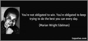You're not obligated to win. You're obligated to keep trying to do the ...