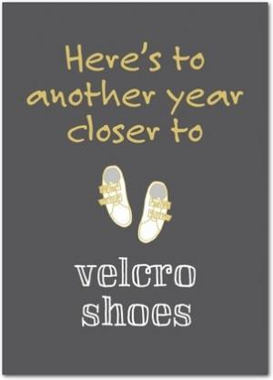 ... Quotes, Funny Birthday Cards, Birthday Wish, Velcro Shoes, Birthday