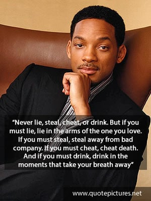 Will Smith Quotes – Never lie, steal, cheat, or drink