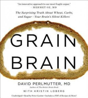 Grain Brain: The Surprising Truth about Wheat, Carbs, and Sugar--Your ...