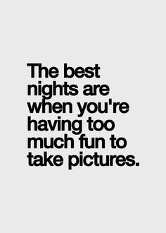 ... taking pictures true friday nights fun night quotes saturday night