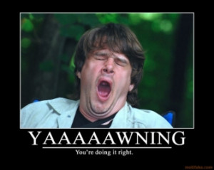 yawning-yawning-demotivational-poster-1247268498.jpg