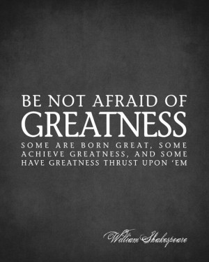 Be Not Afraid Of Greatness (William Shakespeare Quote) - typographic ...