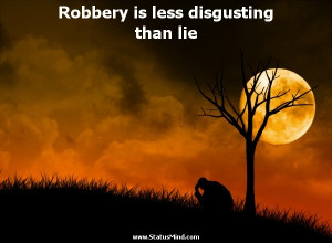 Robbery is less disgusting than lie - Jules Renard Quotes - StatusMind ...