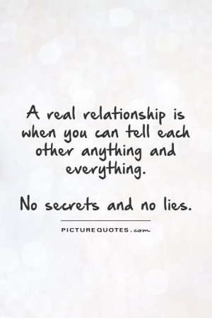 ... other anything and everything. No secrets and no lies Picture Quote #1