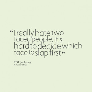 Quotes Picture: i really hate two faced people, it's hard to decide ...