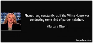 Phones rang constantly, as if the White House was conducting some ...