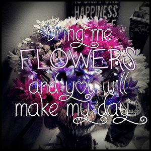 Flowers just because :) you just made my day!! Thanks Jason