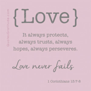 ... Love never fails. ~ from First Corinthians 13:7-8 #quote #love #