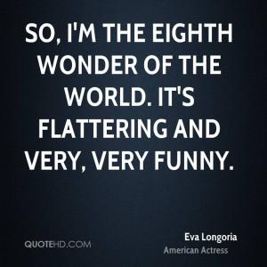 eva-longoria-eva-longoria-so-im-the-eighth-wonder-of-the-world-its.jpg