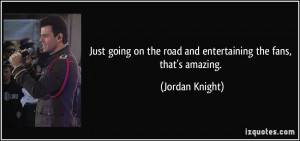 ... on the road and entertaining the fans, that's amazing. - Jordan Knight