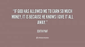 If God has allowed me to earn so much money, it is because He knows I ...
