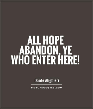 All Hope Abandon Ye Who Enter Here Picture Quote 1