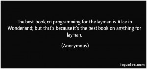 The best book on programming for the layman is Alice in Wonderland ...