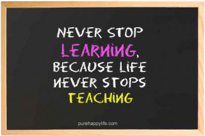 Teaching And Learning Quotes life-quote-never-stop-learning