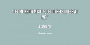 quote-Joseph-Hall-let-me-know-myself-let-others-guess-17537.png