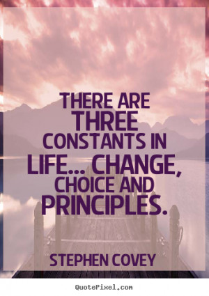 Quote about life - There are three constants in life... change, choice ...