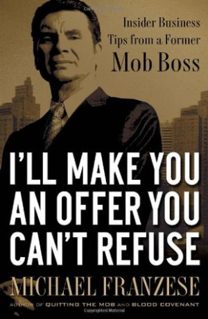 ... Offer You Can't Refuse: Insider Business Tips from a Former Mob Boss
