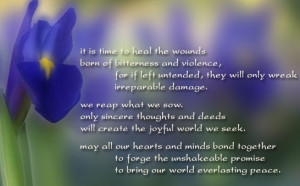 It is time to heal the wounds born of bitterness and violence, for if ...