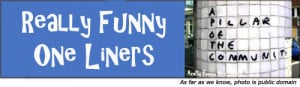 Really Funny One Liners...