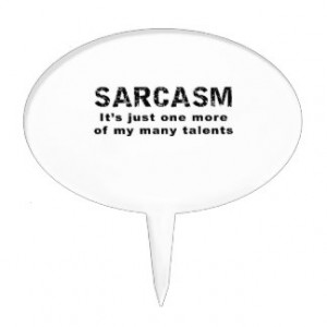 Sarcasm - Funny Sayings and Quotes Cake Topper