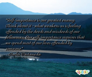 Self-importance is our greatest enemy. Think about