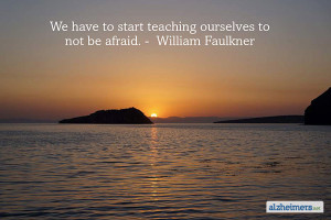 We have to start teaching ourselves to not be afraid. – William ...