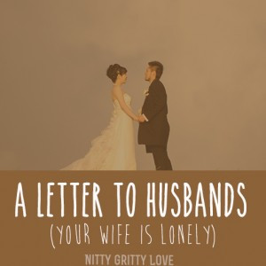Letter To Husbands: If Your Wife Is Lonely . . .
