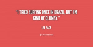 quote-Lee-Pace-i-tried-surfing-once-in-brazil-but-136414_2.png
