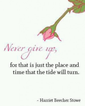 Never give up for that is just the place and time that the tide will ...