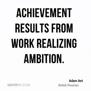 Achievement results from work realizing ambition.