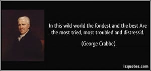 ... best Are the most tried, most troubled and distress'd. - George Crabbe