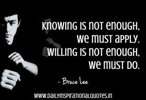 Knowing Is Not Enough.We Must Apply.Willing Is Not enough.We Must Do ...